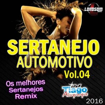 Sertanejo Automotivo Vol.04 - 2016 - Dj Tiago Albuquerque