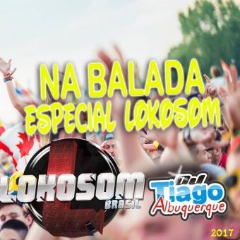 Na Balada Especial Lokosom - 2017 - Dj Tiago Albuquerque