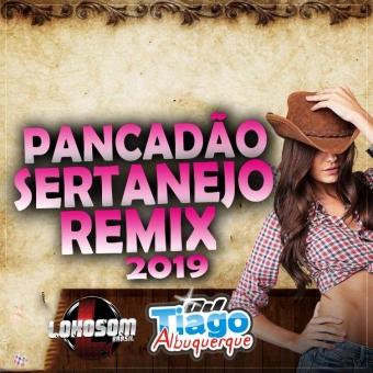 PANCADÃO SERTANEJO REMIX 2019 - DJ TIAGO ALBUQUERQUE