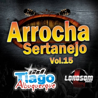 Arrocha Sertanejo Vol.15 - 2015 - Dj Tiago Albuquerque