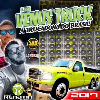 CD F250 VENUS TRUCK 2017 - DJ RENATIN