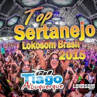 Top Sertanejo Lokosom Brasil - 2015 - Dj Tiago Albuquerque