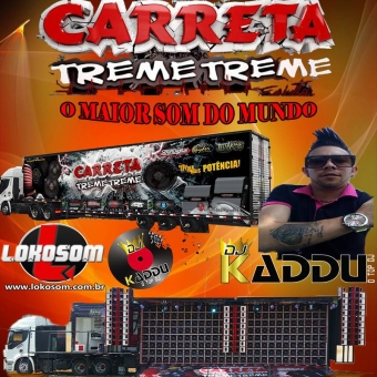 CARRETA TREME TREME O MAIOR SOM DO MUNDO COM DJ KADDU O TOP DJ