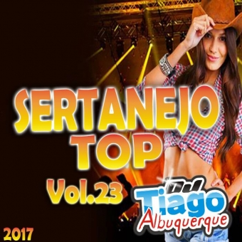Sertanejo Top Vol.23 - 2017 - Dj Tiago Albuquerque