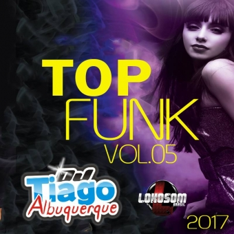 Top Funk Vol.05 - 2017 - Dj Tiago Albuquerque