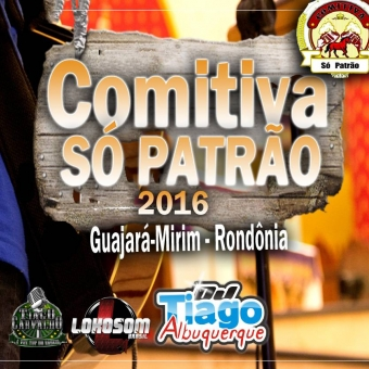 COMITIVA SÓ PATRÃO 2016 - Dj Tiago Albuquerque