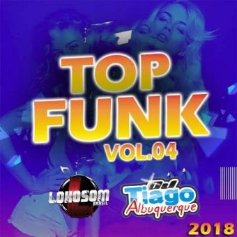 Top Funk Vol.04 - 2018 - Dj Tiago Albuquerque
