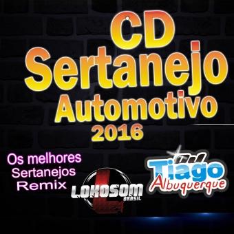 Sertanejo Automotivo - 2016 - Dj Tiago Albuquerque