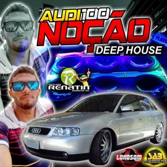 CD AUDI SEM NOÇÃO 2017 DEEP HOUSE - DJ RENATIN