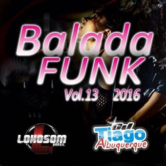 Balada Funk Vol.13 - 2016 - Dj Tiago Albuquerque