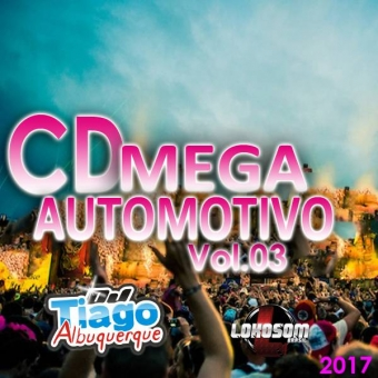 Mega Automotivo Vol.03 - 2017 - Dj Tiago Albuquerque