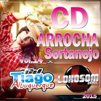 Arrocha Sertanejo Vol.14 - 2015 - Dj Tiago Albuquerque