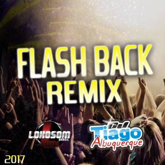 Flash Back Remix 2017 - Dj Tiago Albuquerque
