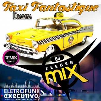 Dj Cleber Mix Ft Dragana - Taxi Fantastique (Remix 2017)