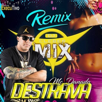 Dj Cleber Mix Ft Mc Danado - Destrava (Remix 2018)