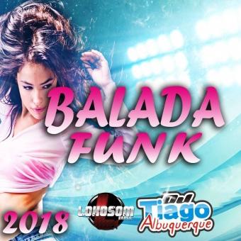 BALADA FUNK 2018 - DJ TIAGO ALBUQUERQUE