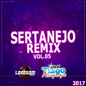 CD Sertanejo Remix Vol.05 - 2017 - Dj Tiago Albuquerque
