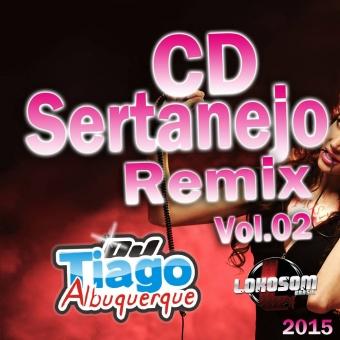 Sertanejo Remix Vol.02 - 2015 - Dj Tiago Albuquerque