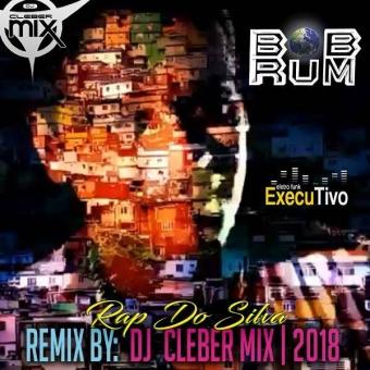 Dj Cleber Mix Feat Bob Rum - Rap do silva (Remix 2018)