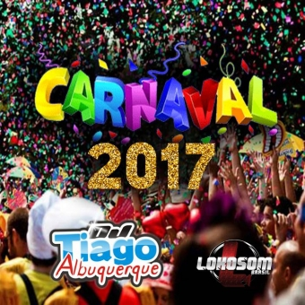 Carnaval 2017 - Dj Tiago Albuquerque