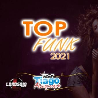 TOP FUNK 2021 - DJ TIAGO ALBUQUERQUE