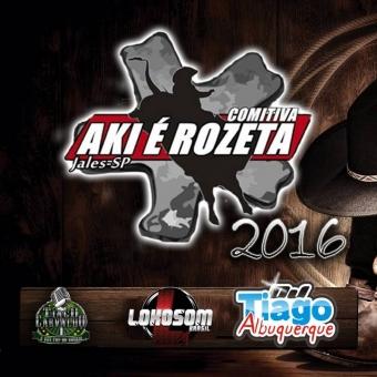 Comitiva Aki é Rozeta - 2016 - Dj Tiago Albuquerque