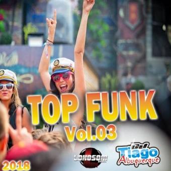 Top Funk Vol.03 - 2018 - Dj Tiago Albuquerque