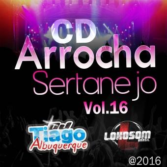 Arrocha Sertanejo Vol.16 - 2016 - Dj Tiago Albuquerque