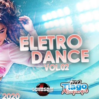 ELETRO DANCE VOL.02 - 2020 - DJ TIAGO ALBUQUERQUE
