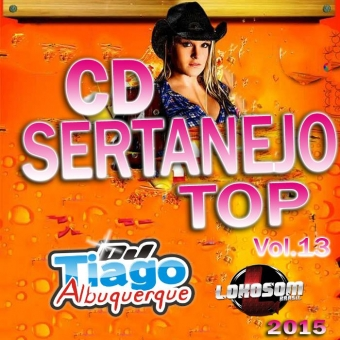 Sertanejo Top Vol.13 - 2015 - Dj Tiago Albuquerque