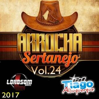 Arrocha Sertanejo Vol.24 - 2017 - Dj Tiago Albuquerque