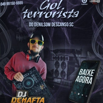GOL TERRORISTA DO DENILSOM DESCANSO SC DJ DEHAFTA