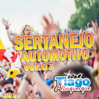 Sertanejo Automotivo Vol.07 - 2017 - Dj Tiago Albuquerque