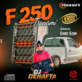 F250 TISUNAMY CHAPECO SC VOL4 DJ DEHAFTA