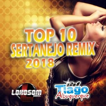 TOP 10 SERTANEJO REMIX 2018 - DJ TIAGO ALBUQUERQUE