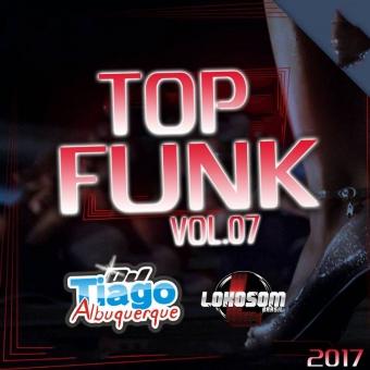 Top Funk Vol.07 - 2017 - Dj Tiago Albuquerque