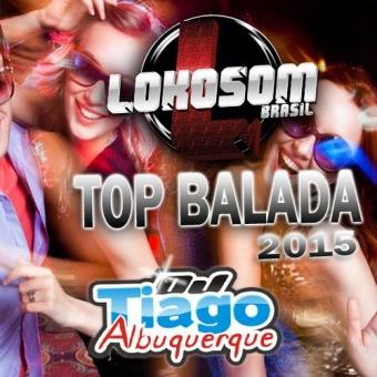 Lokosom Top Balada - 2015 - Dj Tiago Albuquerque