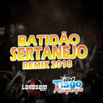 Batidão Sertanejo Remix 2018 - Dj Tiago Albuquerque