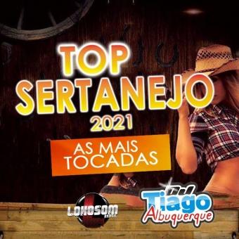 TOP SERTANEJO 2021 - AS MAIS TOCADAS - DJ TIAGO ALBUQUERQUE