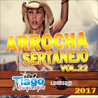 Arrocha Sertanejo Vol.22 - 2017 - Dj Tiago Albuquerque