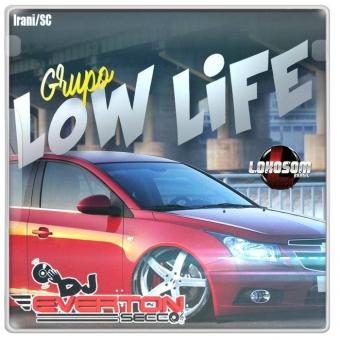 Grupo Low Life Irani Sc - DJ Everton Secco