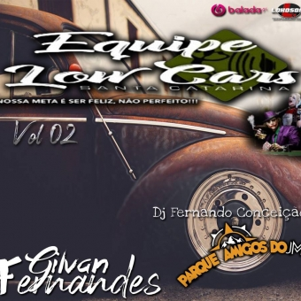 Equipe Low Cars Vol 2 - DJ Gilvan Fernandes