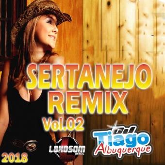 SERTANEJO REMIX VOL.02 - 2018 - DJ TIAGO ALBUQUERQUE