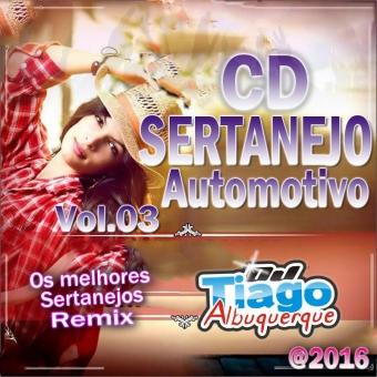 Sertanejo Automotivo Vol.03 - 2016 - Dj Tiago Albuquerque