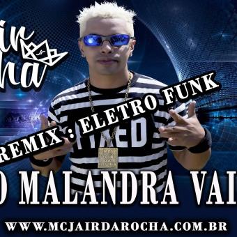 Mc Jair Da Rocha - O Malandra Vai Remix Tum Dum