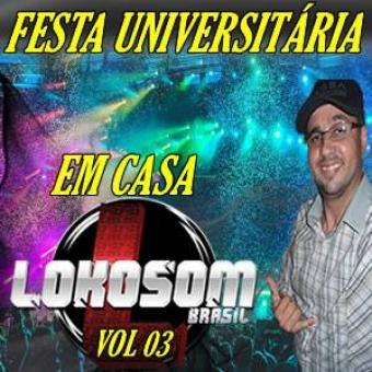 FESTA EM CASA UNIVERSITÁRIA VOL 03