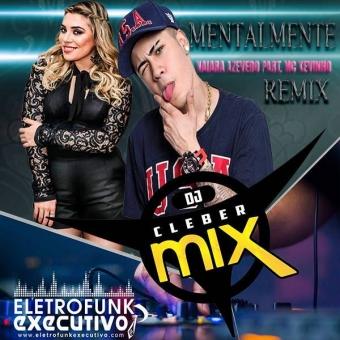 Dj Cleber Mix Ft Naiara Azevedo E MC Kevinho - Mentalmente (Exclusive Remix)