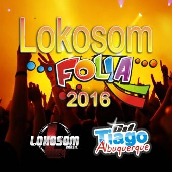 Lokosom FOLIA - 2016 - Dj Tiago Albuquerque