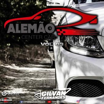 Alemao Center Car Vol 03 - DJ Gilvan Fernandes