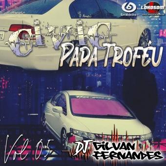 Civic Papa Trofeu Vol 05 - DJ Gilvan Fernandes
